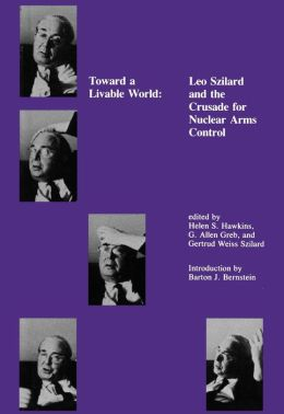 Toward a Livable World: Leo Szilard and the Crusade for Nuclear Arms Control