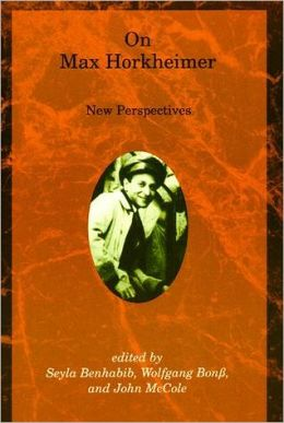 On Max Horkheimer: New Perspectives