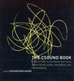 The Csound Book: Perspectives in Software Synthesis, Sound Design, Signal Processing, and Programming