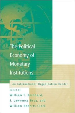The Political Economy of Monetary Institutions: An International Organization Reader