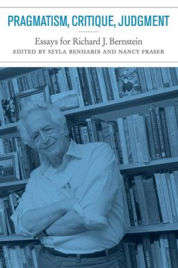 Pragmatism, Critique, Judgment: Essays for Richard J. Bernstein