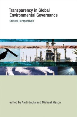 Transparency in Global Environmental Governance: Critical Perspectives