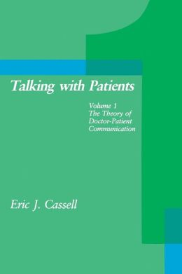 Talking with Patients, Volume 1: The Theory of Doctor-Patient Communication