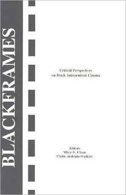 Black Frames: Critical Perspectives on Independent Black Cinema