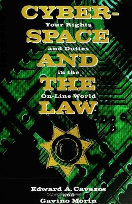 Cyberspace and the Law: Your Rights and Duties in the On-Line World