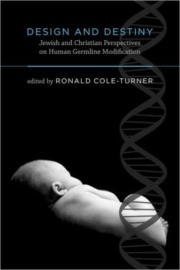 Design and Destiny: Jewish and Christian Perspectives on Human Germline Modification