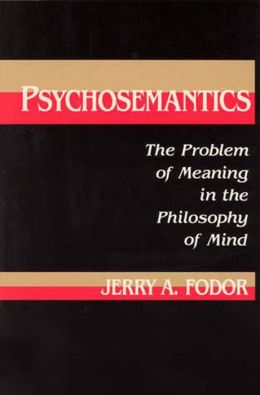 Psychosemantics: The Problem of Meaning in the Philosophy of Mind