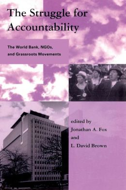 The Struggle for Accountability: The World Bank, NGOs, and Grassroots Movements