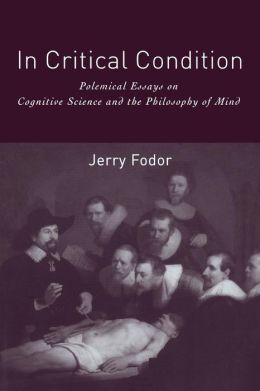 In Critical Condition: Polemical Essays on Cognitive Science and the Philosophy of Mind