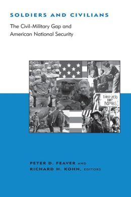 Soldiers and Civilians: The Civil-Military Gap and American National Security