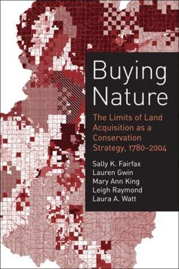 Buying Nature: The Limits of Land Acquisition as a Conservation Strategy, 1780-2004