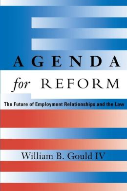 Agenda for Reform: The Future of Employment Relationships and the Law