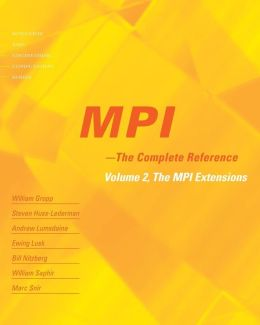MPI: The Complete Reference, Volume 2: The MPI-2 Extensions