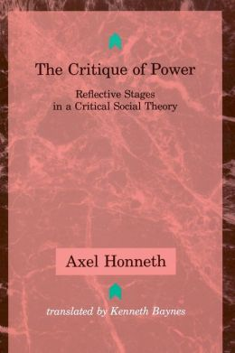 The Critique of Power: Reflective Stages in a Critical Social Theory