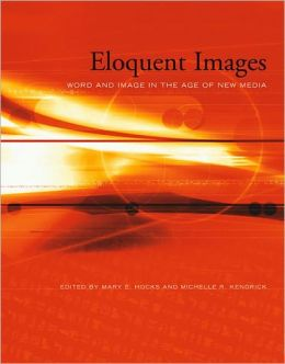 Eloquent Images: Word and Image in the Age of New Media