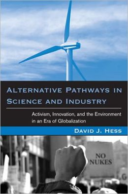 Alternative Pathways in Science and Industry: Activism, Innovation, and the Environment in an Era of Globalization