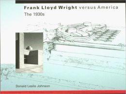 Frank Lloyd Wright versus America: The 1930s