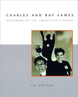 Charles and Ray Eames: Designers of the Twentieth Century