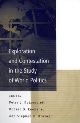 Exploration and Contestation in the Study of World Politics: A Special Issue of International Organization
