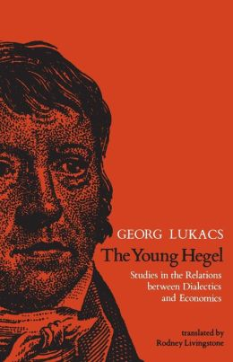 The Young Hegel: Studies in the Relations between Dialectics and Economics