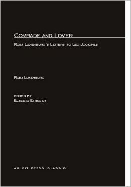 Comrade and Lover: Rosa Luxemburg's Letters to Leo Jogiches