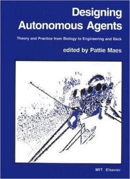 Designing Autonomous Agents: Theory and Practice from Biology to Engineering and Back