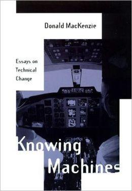 Knowing Machines: Essays on Technical Change