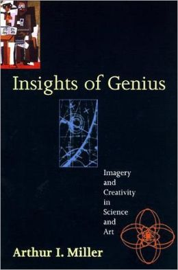 Insights of Genius: Imagery and Creativity in Science and Art
