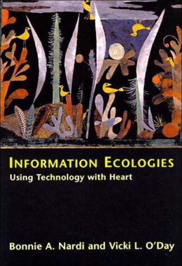 Information Ecologies: Using Technology with Heart