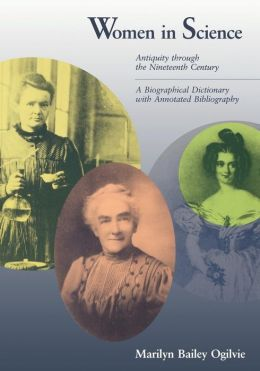 Women in Science: Antiquity through the Nineteenth Century: A Biographical Dictionary with AnnotatedBibliography