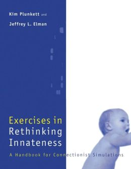 Exercises in Rethinking Innateness: A Handbook for Connectionist Simulations