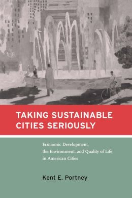 Taking Sustainable Cities Seriously: Economic Development, the Environment, and Quality of Life in American Cities