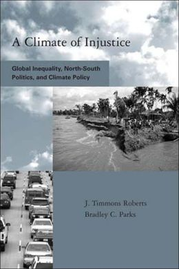 A Climate of Injustice: Global Inequality, North-South Politics, and Climate Policy