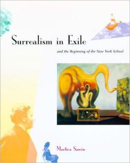 Surrealism in Exile and the Beginning of the New York School