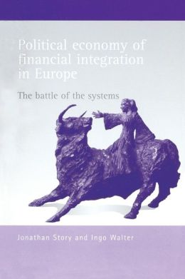 Political Economy of Financial Integration in Europe: The Battle of the Systems
