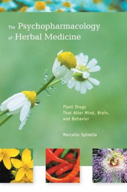The Psychopharmacology of Herbal Medicine: Plant Drugs That Alter Mind, Brain, and Behavior