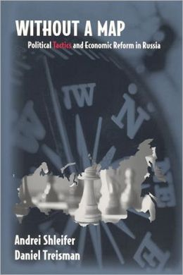 Without a Map: Political Tactics and Economic Reform in Russia
