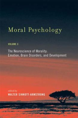Moral Psychology, Volume 3: The Neuroscience of Morality: Emotion, Brain Disorders, and Development