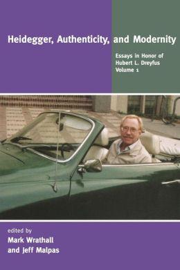 Heidegger, Authenticity, and Modernity: Essays in Honor of Hubert L. Dreyfus