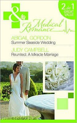 Summer Seaside Wedding. Abigail Gordon. Reunited - A Miracle Marriage