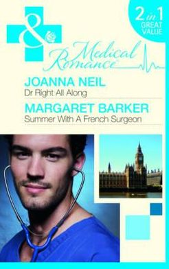 Dr Right All Along. Joanna Neil. Summer with a French Surgeon
