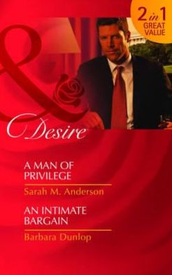 A Man of Privilege. Sarah M. Anderson. an Intimate Bargain
