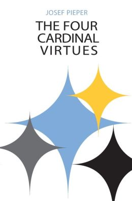 The Four Cardinal Virtues: Prudence, Justice, Fortitude, Temperance