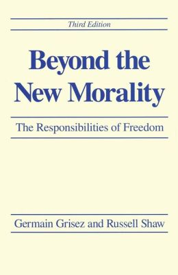 Beyond the New Morality: The Responsibilities of Freedom