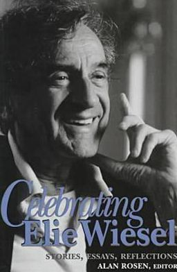 Celebrating Elie Wiesel: Stories, Essays, Reflections