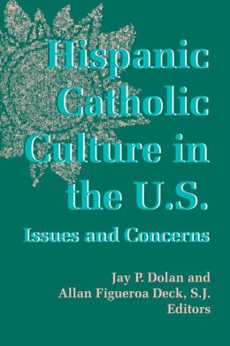 Hispanic Catholic Culture in the U. S.: Issues and Concerns