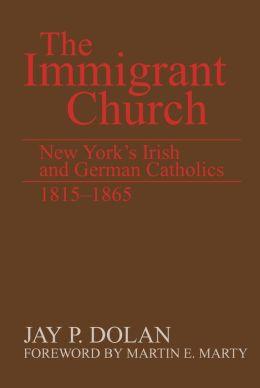 The Immigrant Church: New York's Irish and German Catholics, 1815-1865