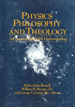 Physics, Philosophy, and Theology: A Common Quest for Understanding