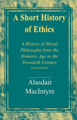 Short History of Ethics: A History of Moral Philosophy from the Homeric Age to the Twentieth Century