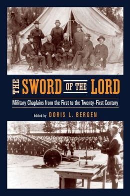 Sword of the Lord: Military Chaplains from the First to the Twenty-First Century